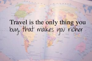 "A map with the quote ""Travel is the only thing you buy that makes you richer"""